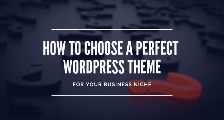 Choose a Perfect WordPress Theme for Your Business Niche