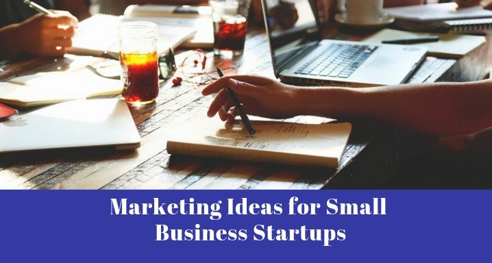 Marketing Ideas for Small Business Startups