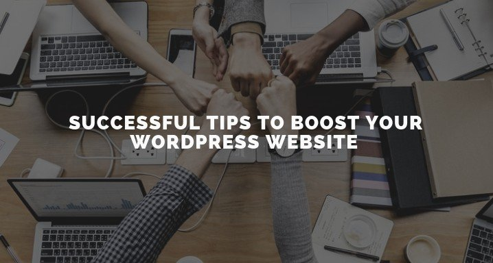 Successful Tips To Boost Your WordPress Website