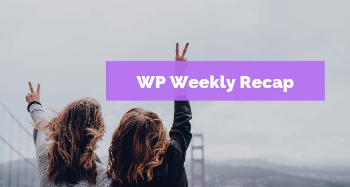 #1 WP Weekly Recap