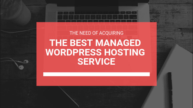 The Need Of Acquiring The Best Managed WordPress Hosting Service