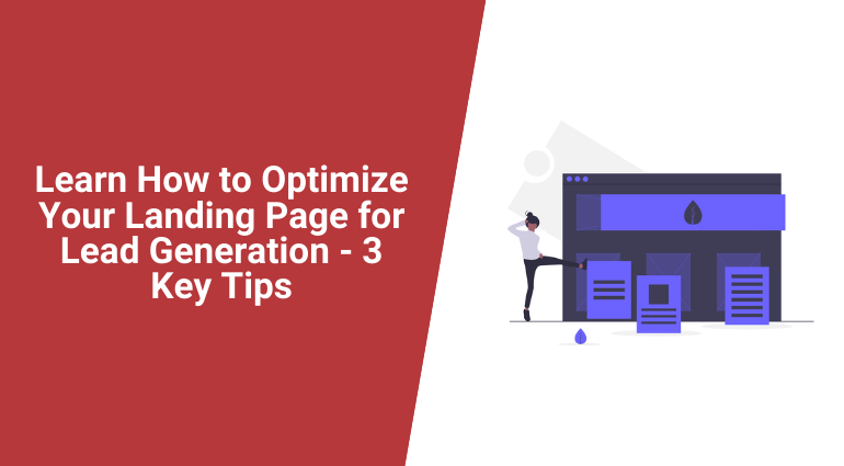 Learn How to Optimize Your Landing Page for Lead Generation – 3 Key Tips