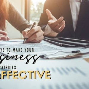 Ways To Make Your Business Strategies Effective