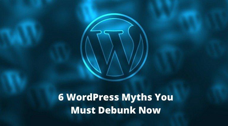 6 WordPress Myths You Must Debunk Now