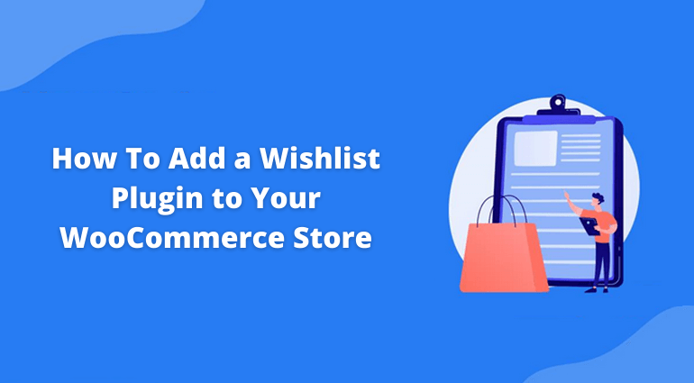 How To Add a Wishlist Plugin to Your WooCommerce Store: A Complete Tutorial